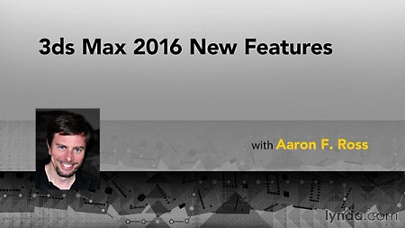 3ds Max 2016 New Features with Aaron F. Ross