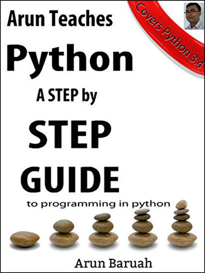 Arun Teaches Python: A Step by Step Guide to Programming in Python
