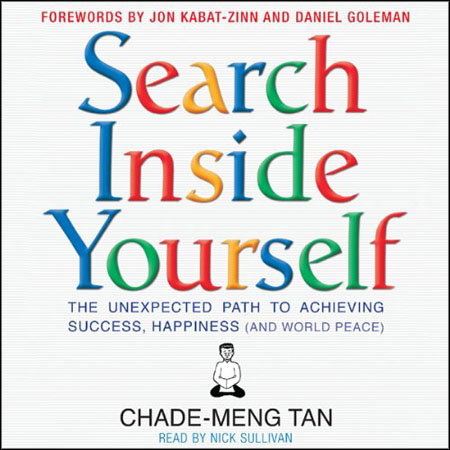 Search Inside Yourself: The Unexpected Path to Achieving Success, Happiness (and World Peace) (Audiobook)