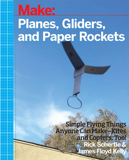 James Floyd Kelly - Make: Planes, Gliders and Paper Rockets