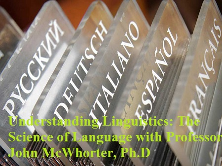 Understanding Linguistics  The Science of Language with Professor John McWhorter, Ph.D