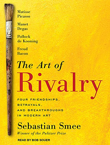 The Art of Rivalry: Four Friendships, Betrayals, and Breakthroughs in Modern Art [Audiobook]