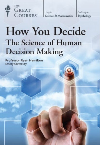 TTC Video - How You Decide: The Science of Human Decision Making [Reduced]