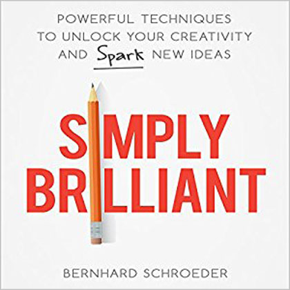 Bernhard Schroeder - Simply Brilliant: Powerful Techniques to Unlock Your Creativity and Spark New Ideas