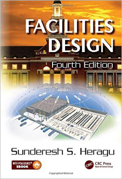 Sunderesh S. Heragu - Facilities Design, 4th Edition