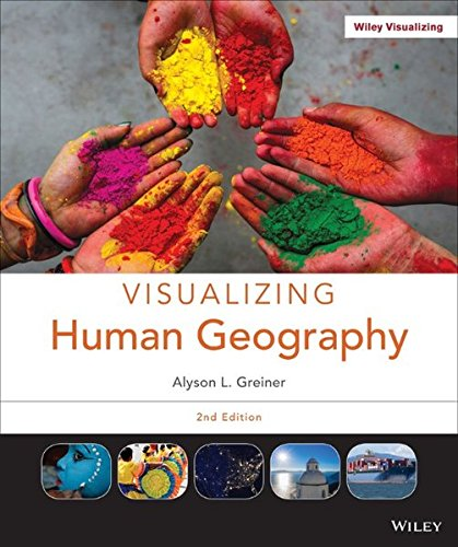 Alyson Greiner - Visualizing Human Geography: At Home in a Diverse World, 2nd Edition
