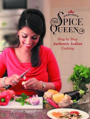 Parveen Ashraf - Parveen the Spice Queen: Step by Step Authentic Indian Cooking (EPUB)