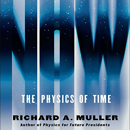 Richard A. Muller - Now: The Physics of Time - and the Ephemeral Moment That Einstein Could Not Explain