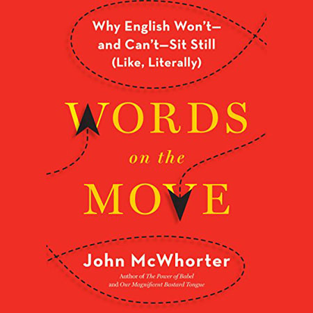 John McWhorter - Words on the Move: Why English Won't - and Can't - Sit Still (Like, Literally)