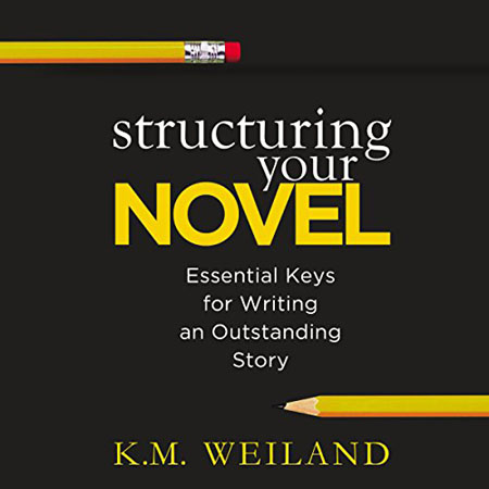 K. M. Weiland - Structuring Your Novel: Essential Keys for Writing an Outstanding Story