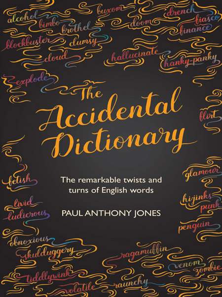 Paul Anthony Jones - The Accidental Dictionary: The Remarkable Twists and Turns of English Words (EPUB)