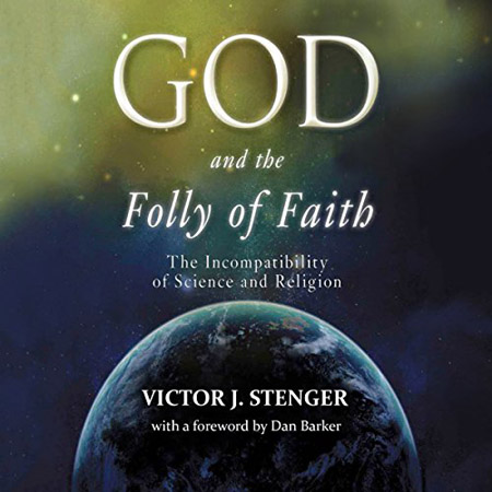 Victor J. Stenger - God and the Folly of Faith: The Incompatibility of Science and Religion