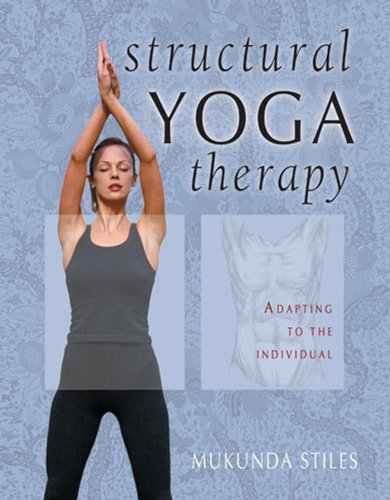 Mukunda Stiles - Structural Yoga Therapy: Adapting to the Individual
