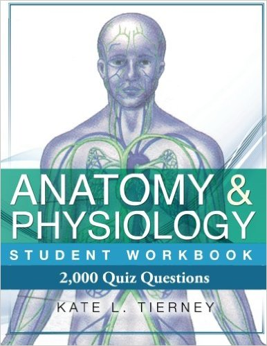 Kate L Tierney - Anatomy & Physiology Student Workbook: 2,000 Puzzles & Quizzes, 3rd Edition (EPUB)