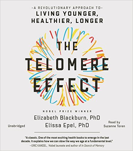 Dr. Elizabeth Blackburn - The Telomere Effect: A Revolutionary Approach to Living Younger, Healthier, Longer