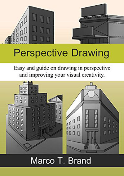 Marco T. Brand - Perspective Drawing: Easy and clear drawing guide for beginners