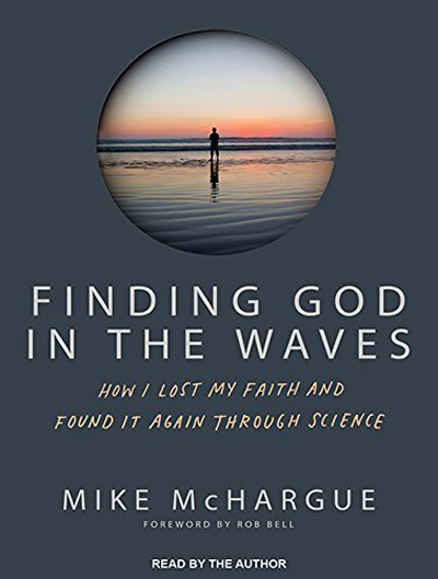 Mike McHargue - Finding God in the Waves: How I Lost My Faith and Found It Again Through Science