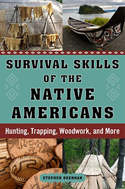 Stephen Brennan - Survival Skills of the Native Americans: Hunting, Trapping, Woodwork, and More (EPUB)