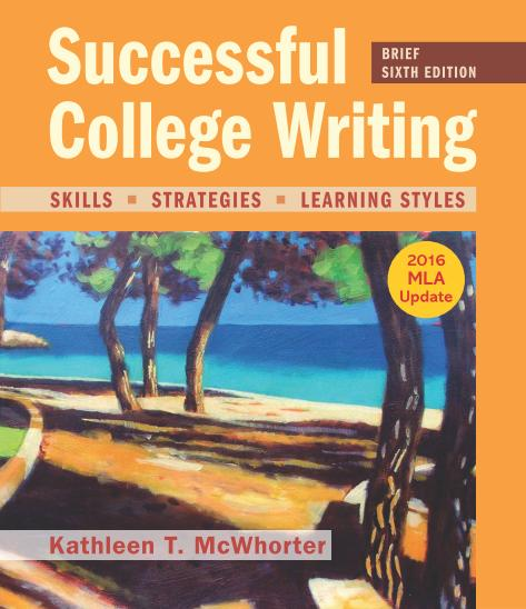 Kathleen T. McWhorter - Successful College Writing, Brief Edition with 2016 MLA Update, 6th Edition
