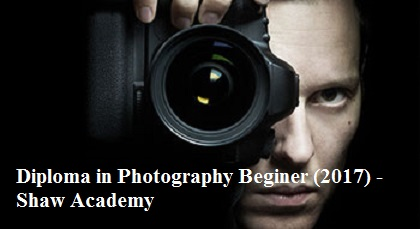 Diploma in Photography Beginer (2017) - Shaw Academy