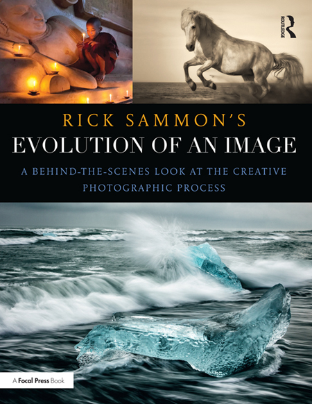 Rick Sammon - Rick Sammon's Evolution of an Image: A Behind-the-Scenes Look at the Creative Photographic Process (EPUB)