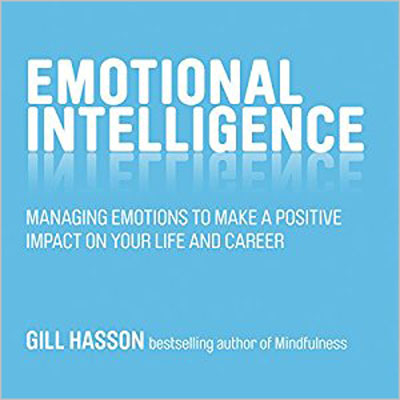 Gill Hasson - Emotional Intelligence: Managing Emotions to Make a Positive Impact on Your Life and Career