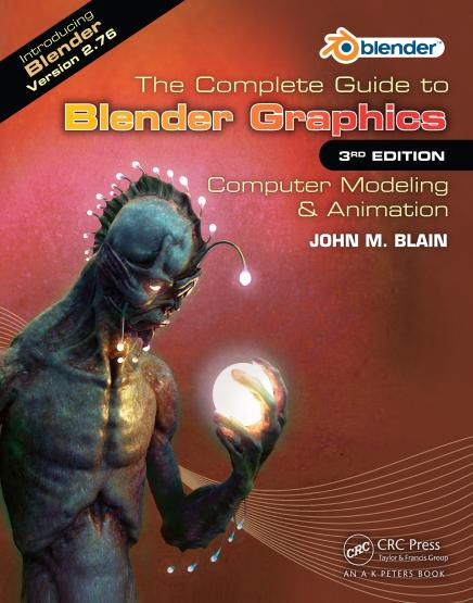 John M. Blain - The Complete Guide to Blender Graphics: Computer Modeling & Animation, 3rd Edition