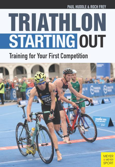Paul Huddle - Triathlon: Starting Out: Training for Your First Competition, 3rd Edition