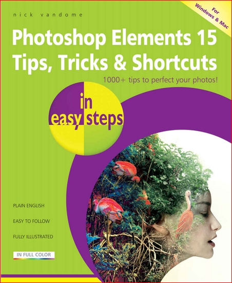 Photoshop Elements 15 Tips, Tricks & Shortcuts in easy steps Covers versions for both PC and Mac us...