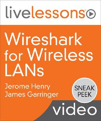 Wireshark for Wireless LANs by Jerome Henry & James Garringer