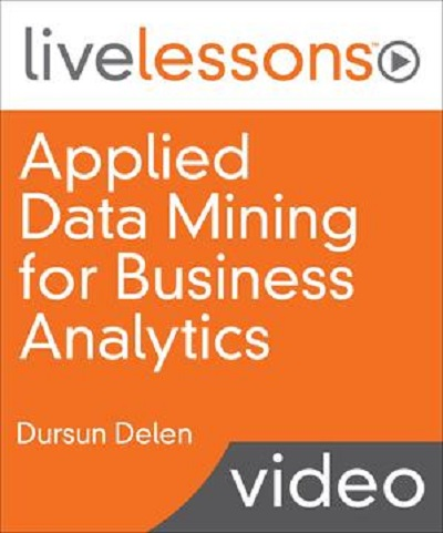 Applied Data Mining for Business Analytics LiveLessons Video Training