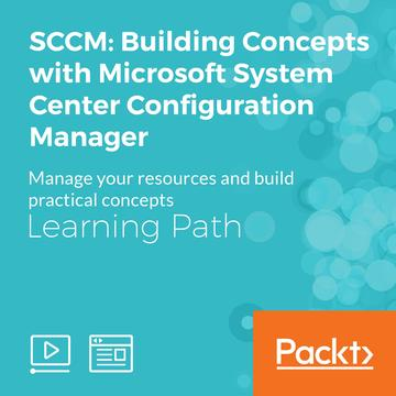 SCCM: Building Concepts with Microsoft System Center Configuration Manager