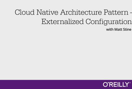 Cloud Native Architecture Pattern - Externalized Configuration