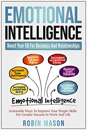 Emotional Intelligence: Boost Your EQ For Business And Relationships: Actionable Ways To Improve ...