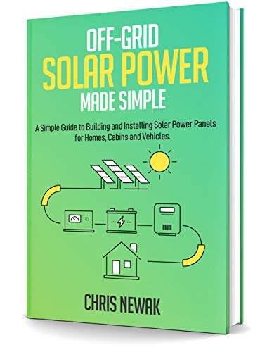 Off-Grid Solar Power Made Simple: A Simple Guide to Building and Installing Solar Power Panels fo...