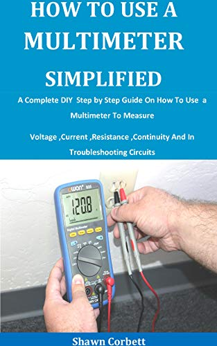 How To Use A Multimeter Simplified: A Complete DIY Step by Step Guide by Shawn Corbett