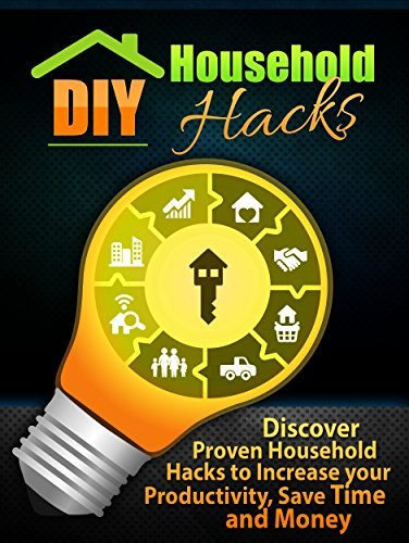 DIY Household Hacks: Discover Proven Household Hacks to Increase your Productivity
