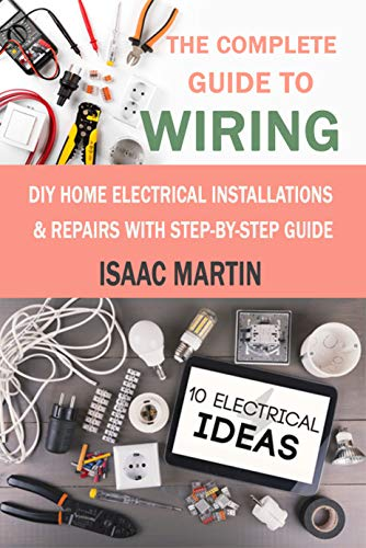 The Complete Guide to Wiring: DIY Home Electrical Installations